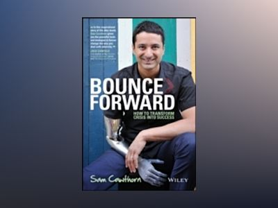 Bounce Forward: How to Transform Crisis into Success av Sam Cawthorn