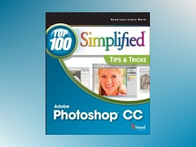 Photoshop CC Top 100 Simplified Tips and Tricks av Stan Sholik