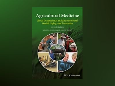 Agricultural Medicine: Rural Occupational Health, Safety, and Prevention, 2 av Kelley J. Donham
