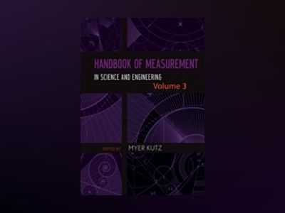 Handbook of Measurement in Science and Engineering, Volume 3 av Myer Kutz