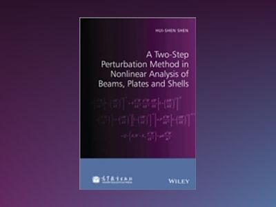 A Two-Step Perturbation Method in Nonlinear Analysis of Beams, Plates and S av Hui-Shen Shen