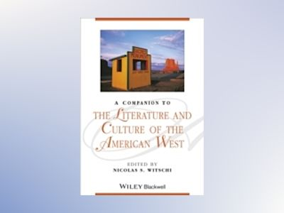 A Companion to the Literature and Culture of the American West av Nicolas S. Witschi