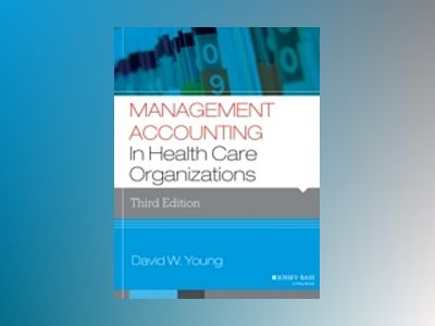 Management Accounting in Health Care Organizations, 3rd Edition av David W. Young