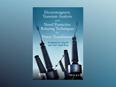 Electromagnetic Transient Analysis and Novel Protective Relaying Techniques av Xiangning Lin