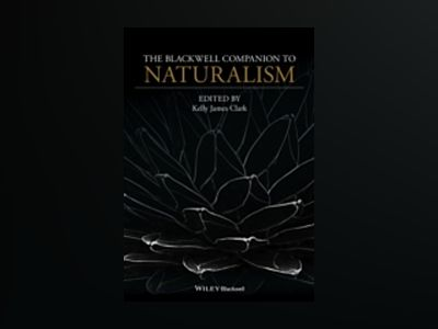 The Blackwell Companion to Naturalism av Kelly J. Clark