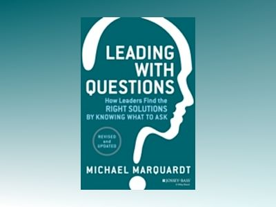 Leading with Questions: How Leaders Find the Right Solutions by Knowing Wha av Michael J. Marquardt