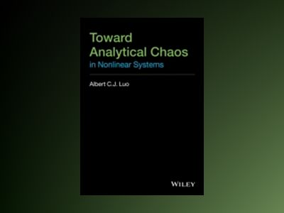 Toward Analytical Chaos in Nonlinear Systems av Albert C. J. Luo