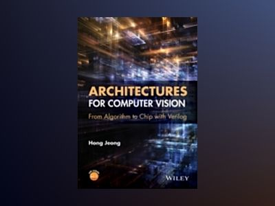 Architectures for Vision: From Algorithm to Chip with Verilog av Hong Jeong