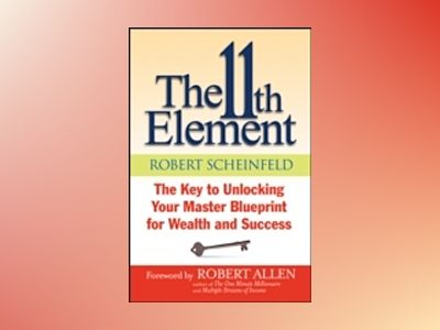 The 11th Element: The Key to Unlocking Your Master Blueprint For Wealth and av Robert Scheinfeld