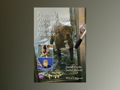 Practical Physiotherapy for Small Animal Practice av David Prydie
