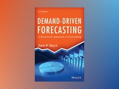 Demand-Driven Forecasting: A Structured Approach to Forecasting, 2nd Editio av Charles W. Chase