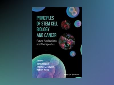 Principles of Stem Cell Biology and Cancer: Future Applications and Therape av Tarik Regad