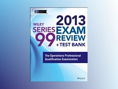 Wiley Series 99 Exam Review 2013 + Test Bank: The Operations Professional Q av Securities Institute of America.