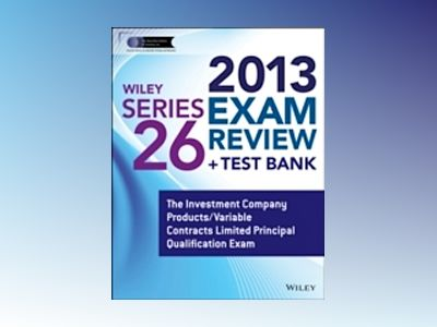 Wiley Series 26 Exam Review 2013 + Test Bank: The Investment Company Produc av Securities Institute of America.