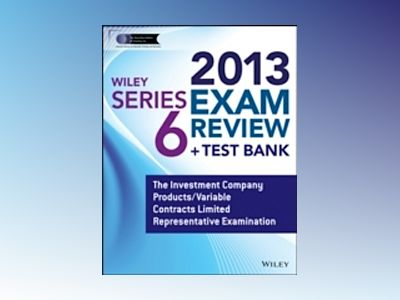 Wiley Series 6 Exam Review 2013 + Test Bank: The Investment Company Product av Jeff Van Blarcom