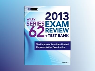 Wiley Series 62 Exam Review 2013 + Test Bank: The Corporate Securities Limi av Securities Institute of America.