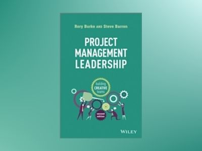 Project Management Leadership: Building Creative Teams, 2nd Edition av Rory Burke