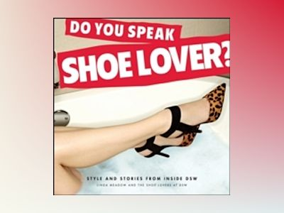 Do You Speak Shoe Lover?: Style and Stories from Inside DSW av Linda Meadow