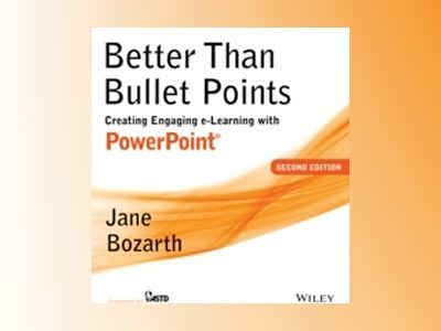Better Than Bullet Points: Creating Engaging e-Learning with PowerPoint, 2n av Jane Bozarth