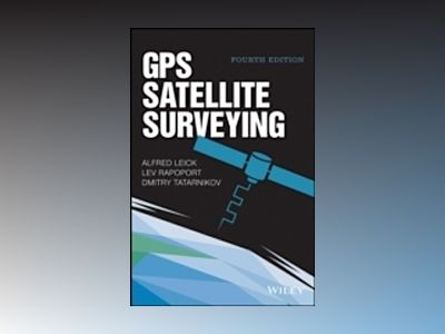 GPS Satellite Surveying, 4th Edition av Alfred Leick