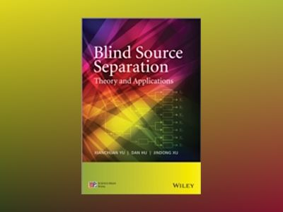 Blind Source Separation: Theory and Applications av Xianchuan Yu
