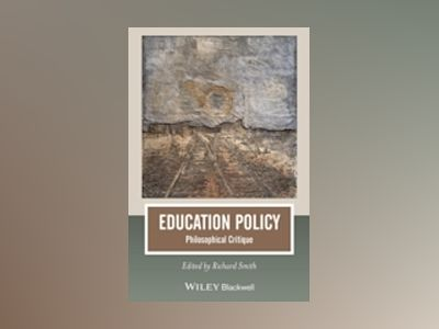 Education Policy: Philosophical Critique av Richard Smith