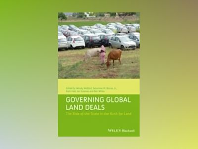 Governing Global Land Deals: The Role of the State in the Rush for Land av Wendy Wolford
