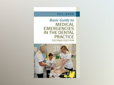 Basic Guide to Medical Emergencies in the Dental Practice av Philip Jevon