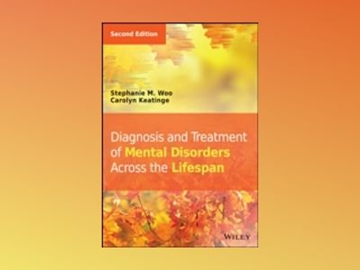Diagnosis and Treatment of Mental Disorders Across the Lifespan, 2nd Editio av Stephanie M. Woo