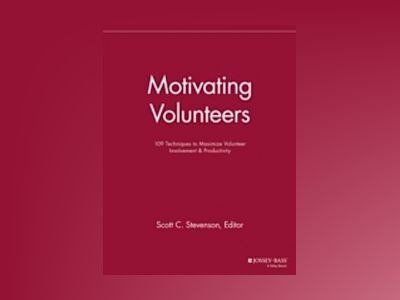 Motivating Volunteers: 109 Techniques to Maximize Volunteer Involvement and av VMR