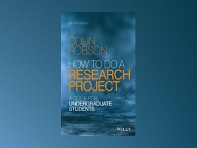 How to do a Research Project: A Guide for Undergraduate Students, 2nd Editi av Colin Robson