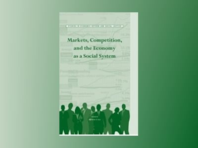 Markets, Competition, and the Economy as a Social System av Frederic S. Lee