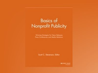 Basics of Nonprofit Publicity: Winning Strategies for News Releases, Press av NPCR