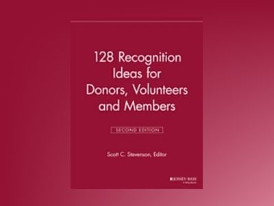128 Recognition Ideas for Donors, Volunteers and Members, 2nd Edition av VMR