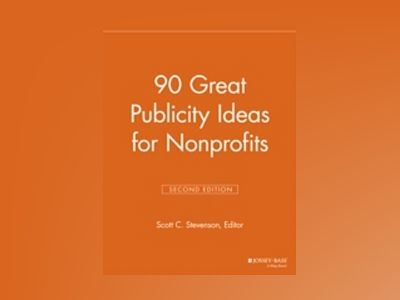 90 Great Publicity Ideas for Nonprofits, 2nd Edition av NPCR