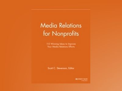 Media Relations for Nonprofits: 115 Winning Ideas to Improve Your Media Rel av NPCR