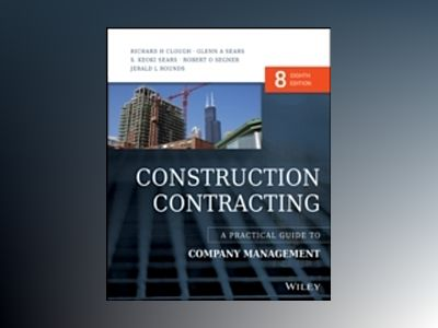 Construction Contracting: A Practical Guide to Company Management, 8th Edit av Richard H. Clough