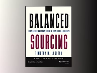 Balanced Sourcing: Cooperation and Competition in Supplier Relationships av Timothy M. Laseter