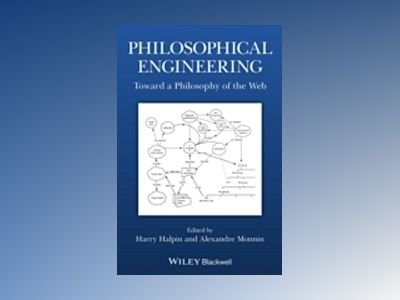 Philosophical Engineering: Toward a Philosophy of the Web av Harry Halpin