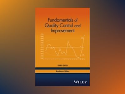 Fundamentals of Quality Control and Improvement, 4th Edition av Amitava Mitra
