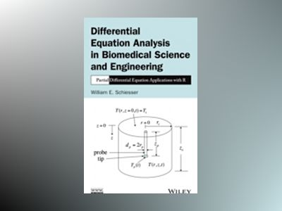 Differential Equation Analysis in Biomedical Science and Engineering: Parti av William E. Schiesser
