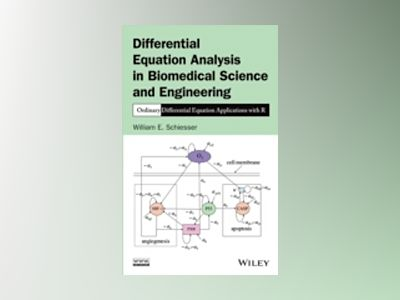 Differential Equation Analysis in Biomedical Science and Engineering: Ordin av William E. Schiesser