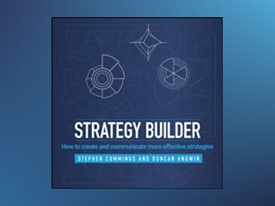 Strategy Builder: How to create and communicate more effective strategies av Stephen Cummings