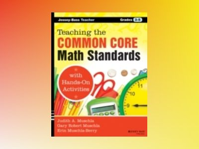 Teaching the Common Core Math Standards with Hands-On Activities, Grades 3- av Judith A. Muschla