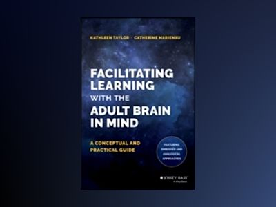 Facilitating Learning with the Adult Brain in Mind: A Conceptual and Practi av Kathleen Taylor