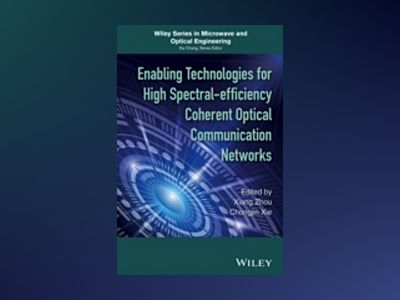 Enabling Technologies for High Spectral-efficiency Coherent Optical Communi av Xiang Zhou