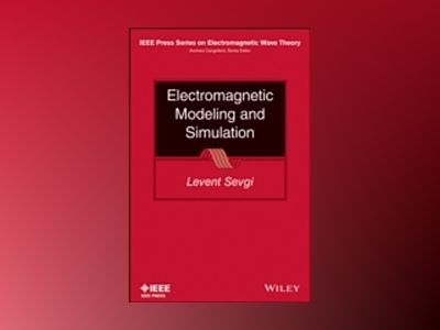 Electromagnetic Modeling and Simulation av Levent Sevgi