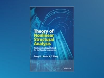 Theory of Nonlinear Structural Analysis: The Force Analogy Method for Earth av Gang Li