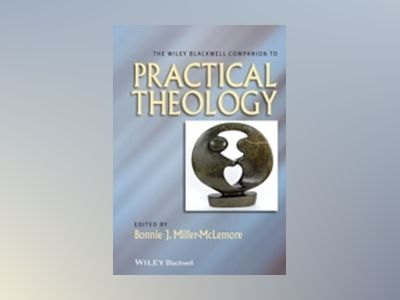 The Wiley-Blackwell Companion to Practical Theology av Bonnie J. Miller-McLemore