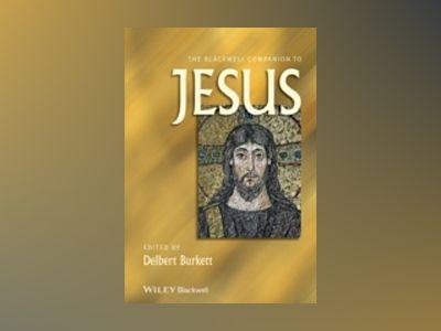 The Blackwell Companion to Jesus av Delbert Burkett